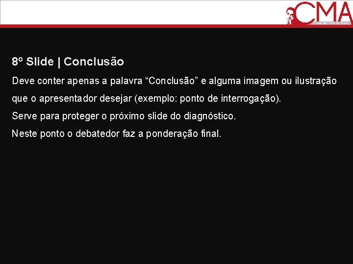"""8º Slide   Conclusão Deve conter apenas a palavra """"Conclusão"""" e alguma imagem ou"""