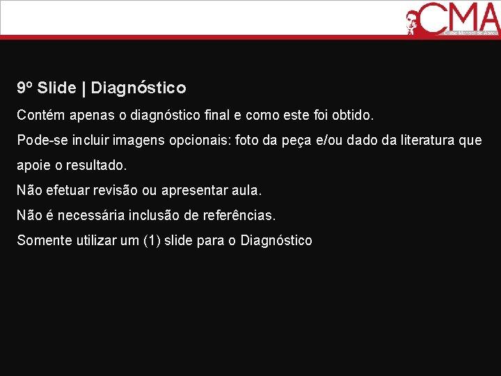 9º Slide   Diagnóstico Contém apenas o diagnóstico final e como este foi obtido.