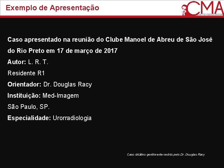 Exemplo de Apresentação Caso apresentado na reunião do Clube Manoel de Abreu de São
