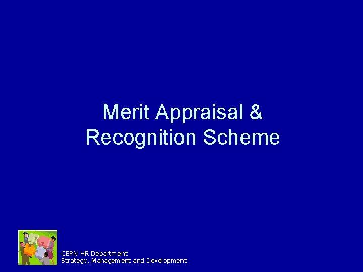 Merit Appraisal & Recognition Scheme CERN HR Department Strategy, Management and Development