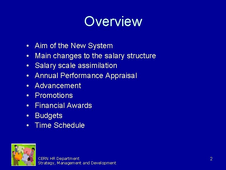Overview • • • Aim of the New System Main changes to the salary