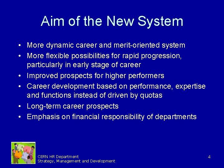 Aim of the New System • More dynamic career and merit-oriented system • More
