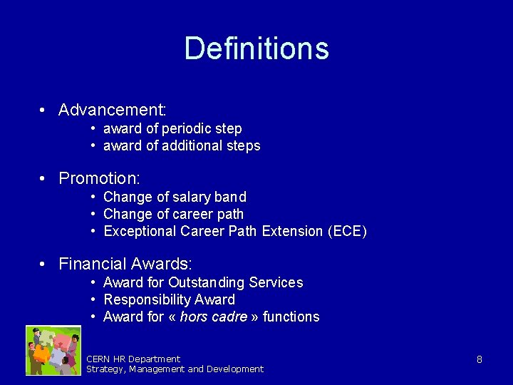 Definitions • Advancement: • award of periodic step • award of additional steps •
