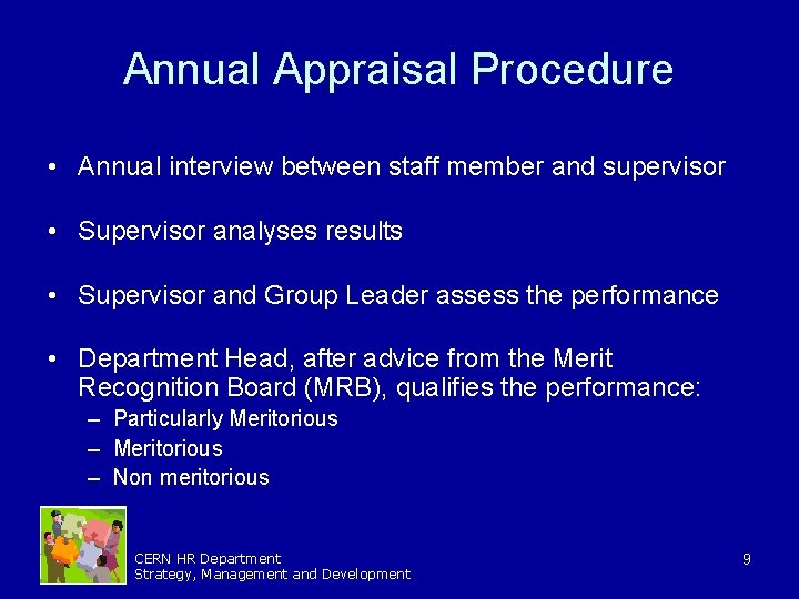 Annual Appraisal Procedure • Annual interview between staff member and supervisor • Supervisor analyses