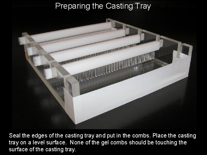 Preparing the Casting Tray Seal the edges of the casting tray and put in