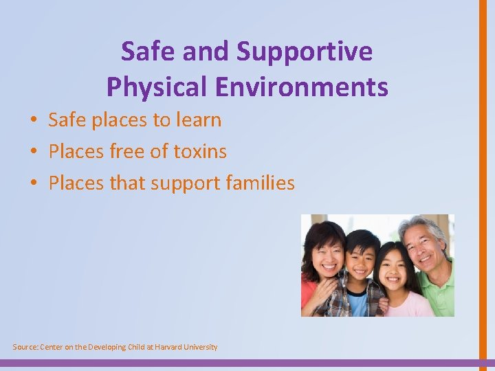 Safe and Supportive Physical Environments • Safe places to learn • Places free of