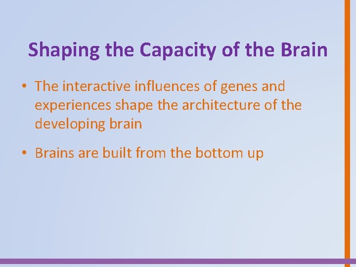 Shaping the Capacity of the Brain • The interactive influences of genes and experiences