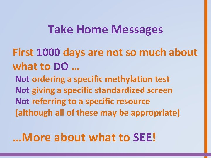 Take Home Messages First 1000 days are not so much about what to DO