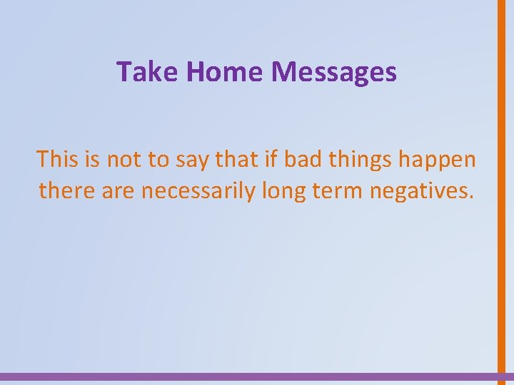 Take Home Messages This is not to say that if bad things happen there