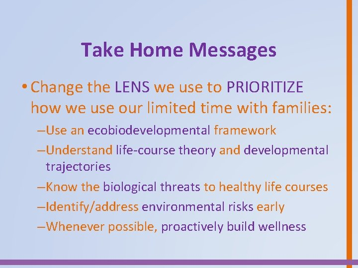 Take Home Messages • Change the LENS we use to PRIORITIZE how we use