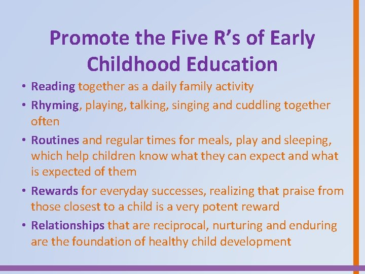 Promote the Five R's of Early Childhood Education • Reading together as a daily
