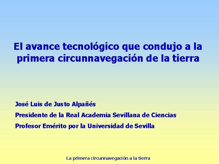 El avance tecnológico que condujo a la primera circunnavegación de la tierra José Luis