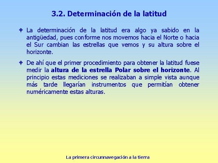3. 2. Determinación de la latitud W La determinación de la latitud era algo