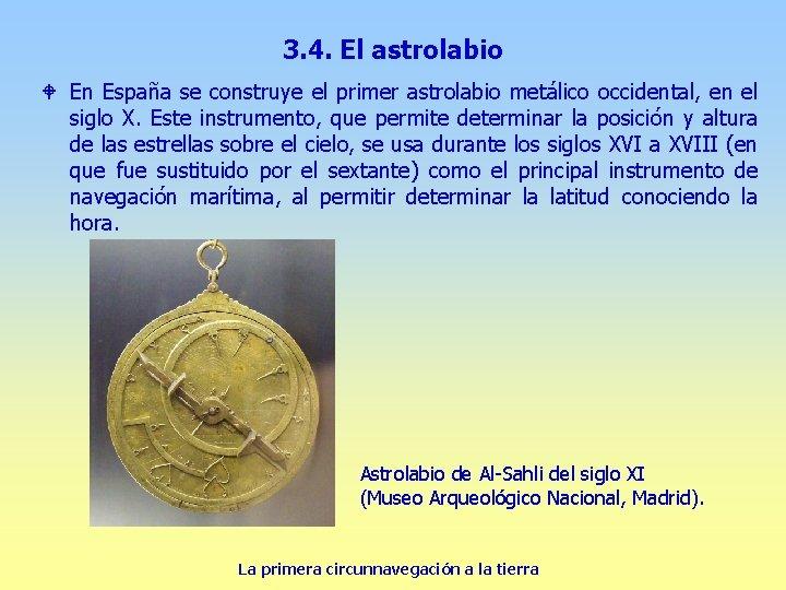 3. 4. El astrolabio W En España se construye el primer astrolabio metálico occidental,