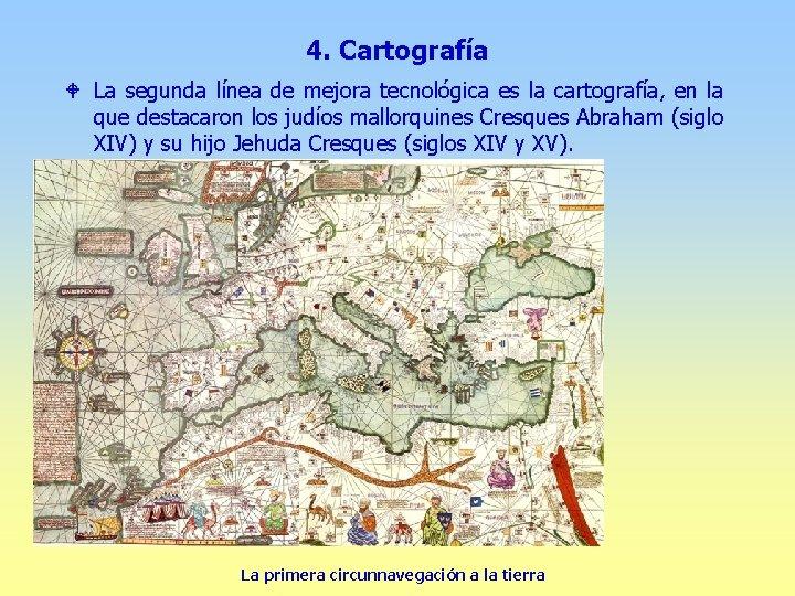 4. Cartografía W La segunda línea de mejora tecnológica es la cartografía, en la