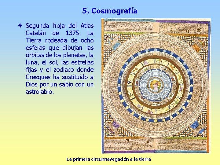 5. Cosmografía W Segunda hoja del Atlas Catalán de 1375. La Tierra rodeada de