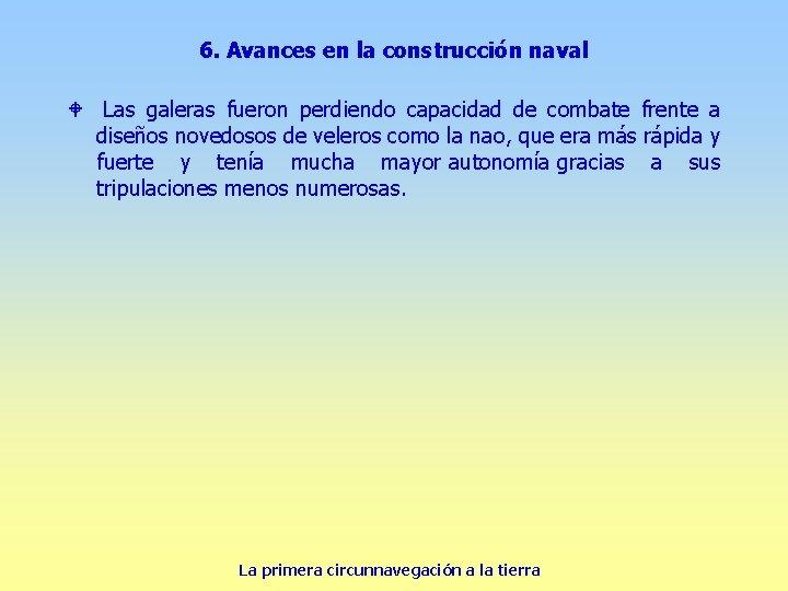 6. Avances en la construcción naval W Las galeras fueron perdiendo capacidad de combate
