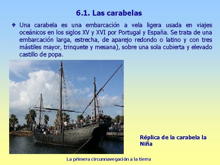 6. 1. Las carabelas W Una carabela es una embarcación a vela ligera usada