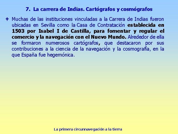7. La carrera de Indias. Cartógrafos y cosmógrafos W Muchas de las instituciones vinculadas
