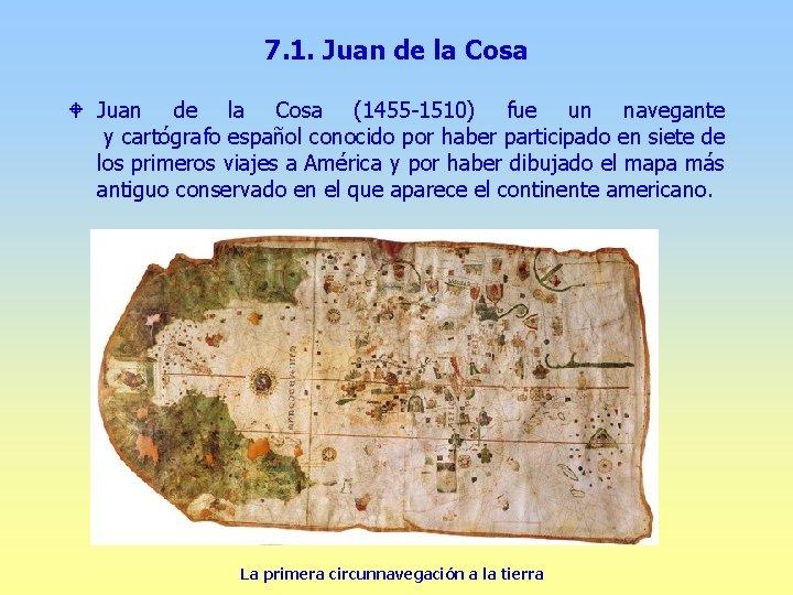 7. 1. Juan de la Cosa W Juan de la Cosa (1455 -1510) fue