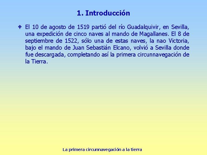 1. Introducción W El 10 de agosto de 1519 partió del río Guadalquivir, en