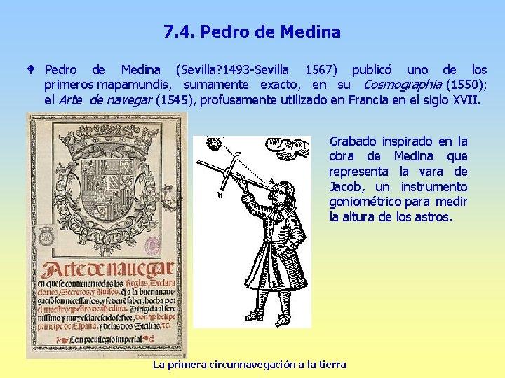 7. 4. Pedro de Medina W Pedro de Medina (Sevilla? 1493 -Sevilla 1567) publicó