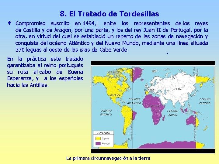 8. El Tratado de Tordesillas W Compromiso suscrito en 1494, 1 entre los representantes