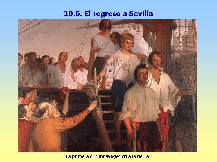 10. 6. El regreso a Sevilla La primera circunnavegación a la tierra