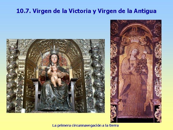 10. 7. Virgen de la Victoria y Virgen de la Antigua La primera circunnavegación