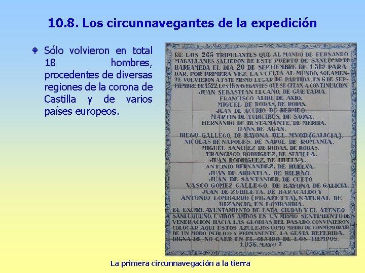 10. 8. Los circunnavegantes de la expedición W Sólo volvieron en total 18 hombres,