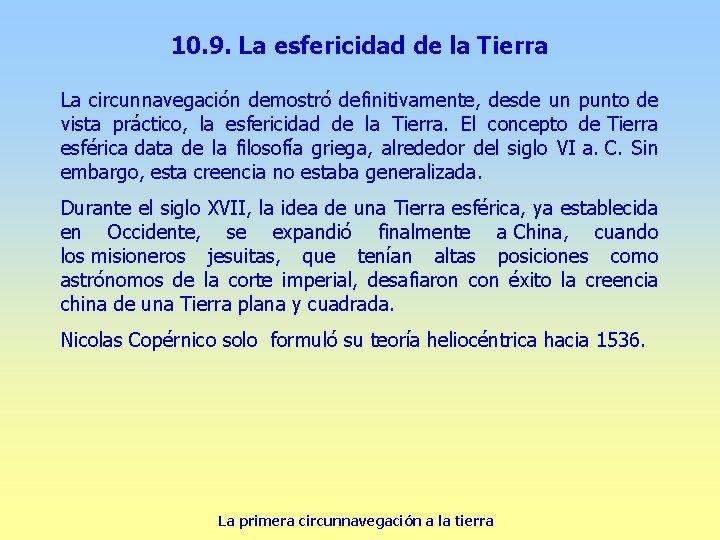 10. 9. La esfericidad de la Tierra La circunnavegación demostró definitivamente, desde un punto
