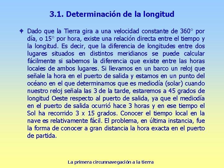 3. 1. Determinación de la longitud W Dado que la Tierra gira a una