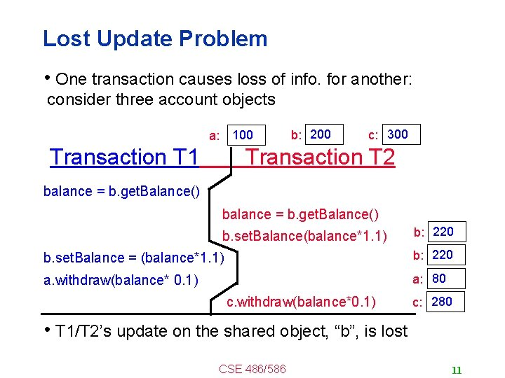 Lost Update Problem • One transaction causes loss of info. for another: consider three