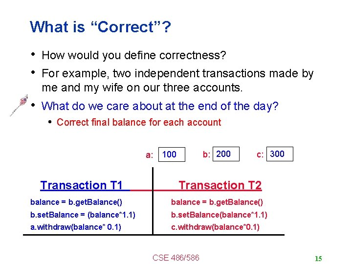 """What is """"Correct""""? • How would you define correctness? • For example, two independent"""