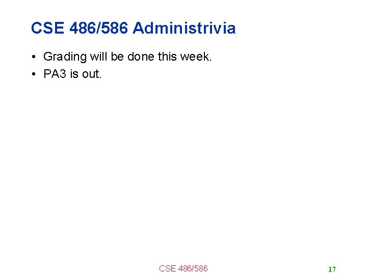 CSE 486/586 Administrivia • Grading will be done this week. • PA 3 is