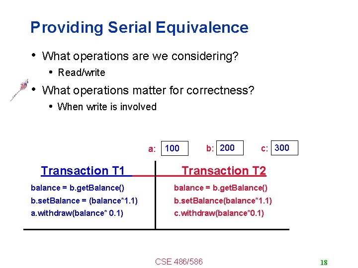 Providing Serial Equivalence • What operations are we considering? • Read/write • What operations