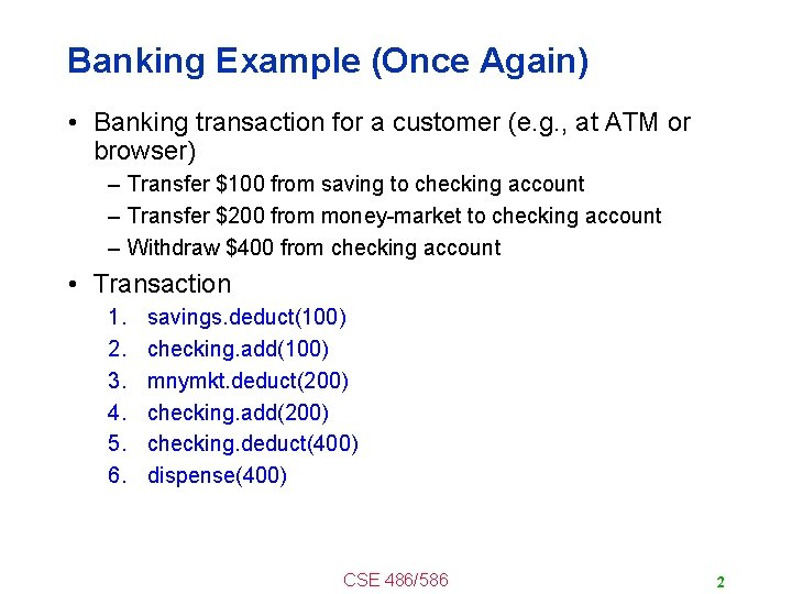 Banking Example (Once Again) • Banking transaction for a customer (e. g. , at