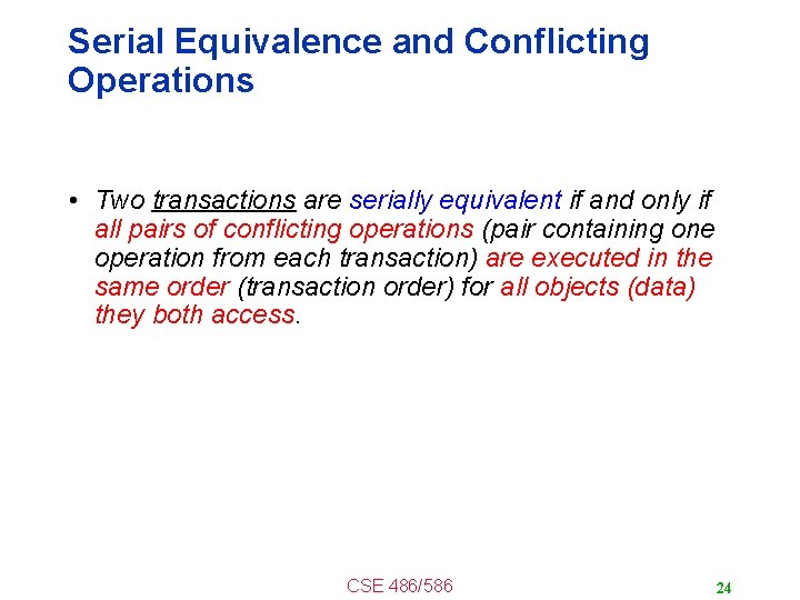 Serial Equivalence and Conflicting Operations • Two transactions are serially equivalent if and only