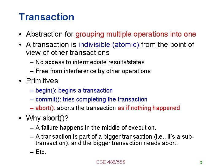 Transaction • Abstraction for grouping multiple operations into one • A transaction is indivisible