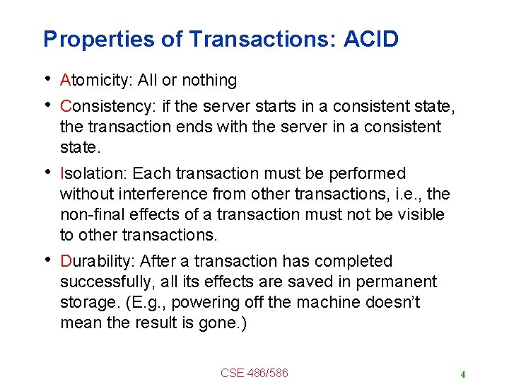 Properties of Transactions: ACID • Atomicity: All or nothing • Consistency: if the server