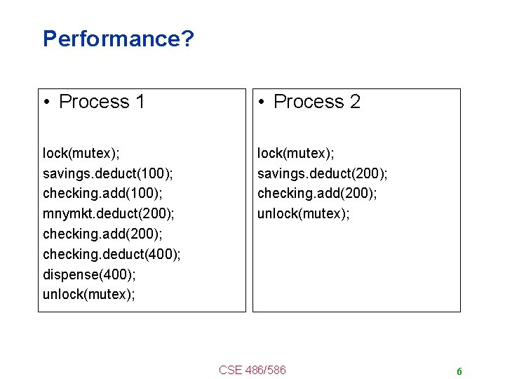 Performance? • Process 1 • Process 2 lock(mutex); savings. deduct(100); checking. add(100); mnymkt. deduct(200);