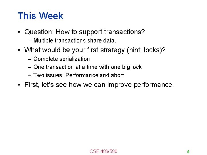 This Week • Question: How to support transactions? – Multiple transactions share data. •