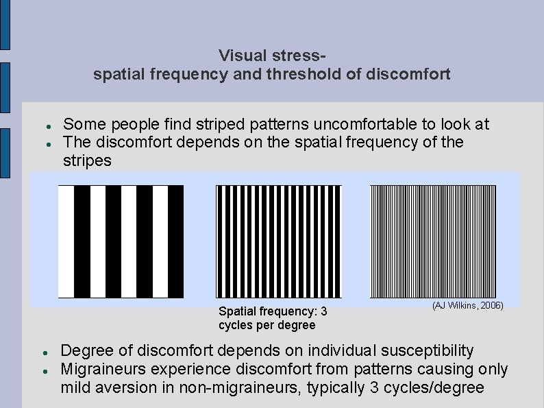 Visual stressspatial frequency and threshold of discomfort Some people find striped patterns uncomfortable to