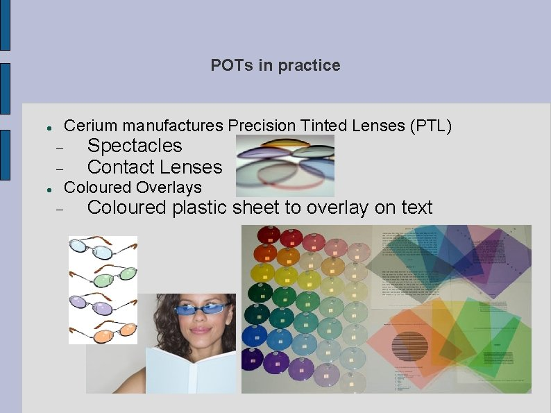 POTs in practice Cerium manufactures Precision Tinted Lenses (PTL) Spectacles Contact Lenses Coloured Overlays