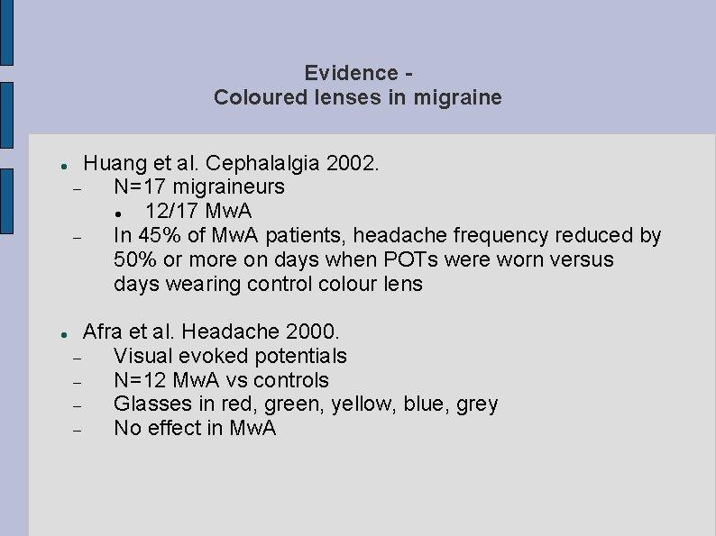 Evidence Coloured lenses in migraine Huang et al. Cephalalgia 2002. N=17 migraineurs 12/17 Mw.