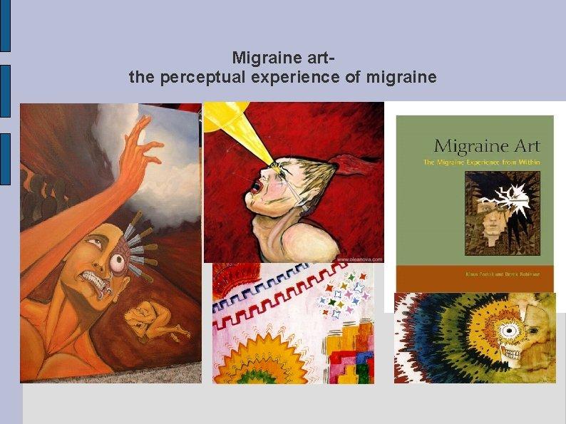 Migraine artthe perceptual experience of migraine