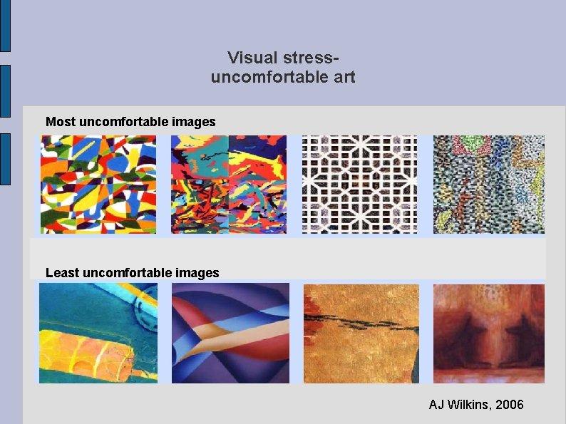 Visual stressuncomfortable art Most uncomfortable images Least uncomfortable images AJ Wilkins, 2006