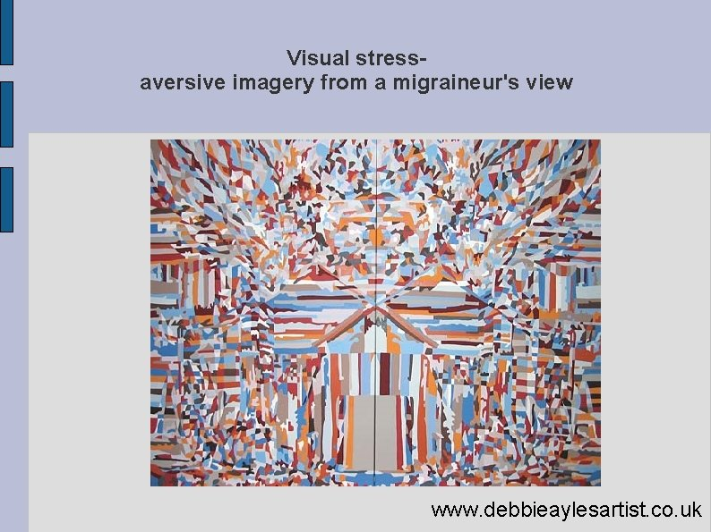 Visual stressaversive imagery from a migraineur's view www. debbieaylesartist. co. uk