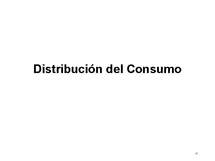 Distribución del Consumo 18