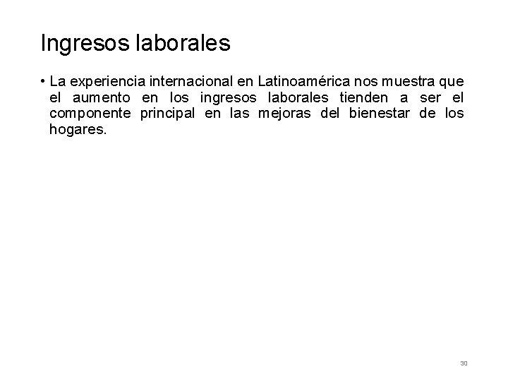 Ingresos laborales • La experiencia internacional en Latinoamérica nos muestra que el aumento en